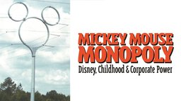 Mickey Mouse Monopoly - Disney, Childhood & Corporate Power